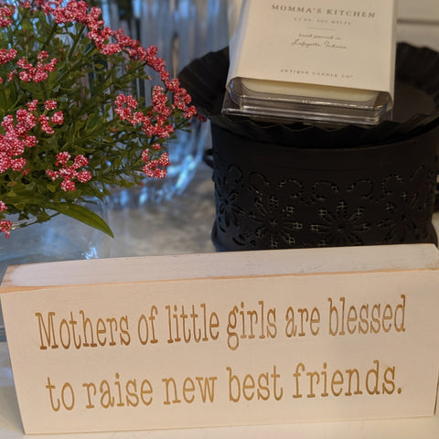 Mothers of Little girls are blessed to raise new best friends engraved sign