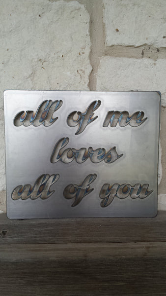 All of Me Loves All of You Metal Sign