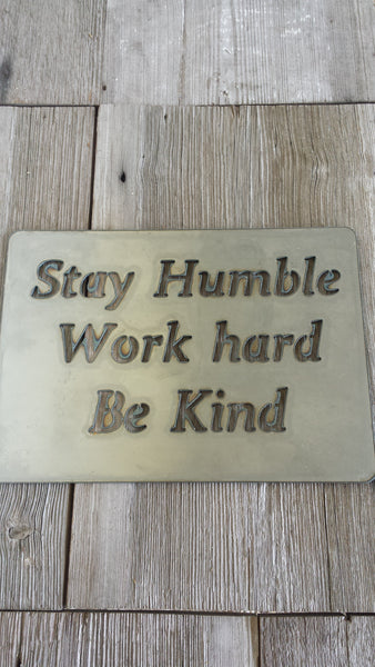Stay Humble, Work Hard, Be Kind Metal Sign
