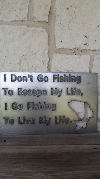 I Go Fishing to Live My Life Metal Sign