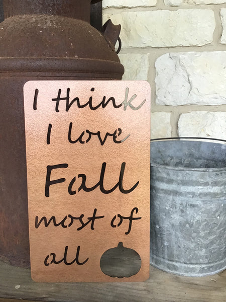 I Think I Love Fall Most of All Metal Sign