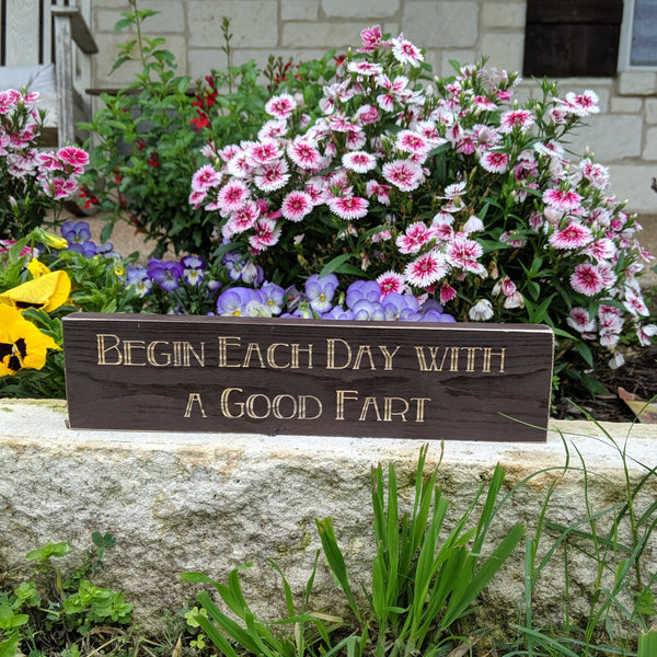 Begin Each Day with a Good Fart Engraved Sign