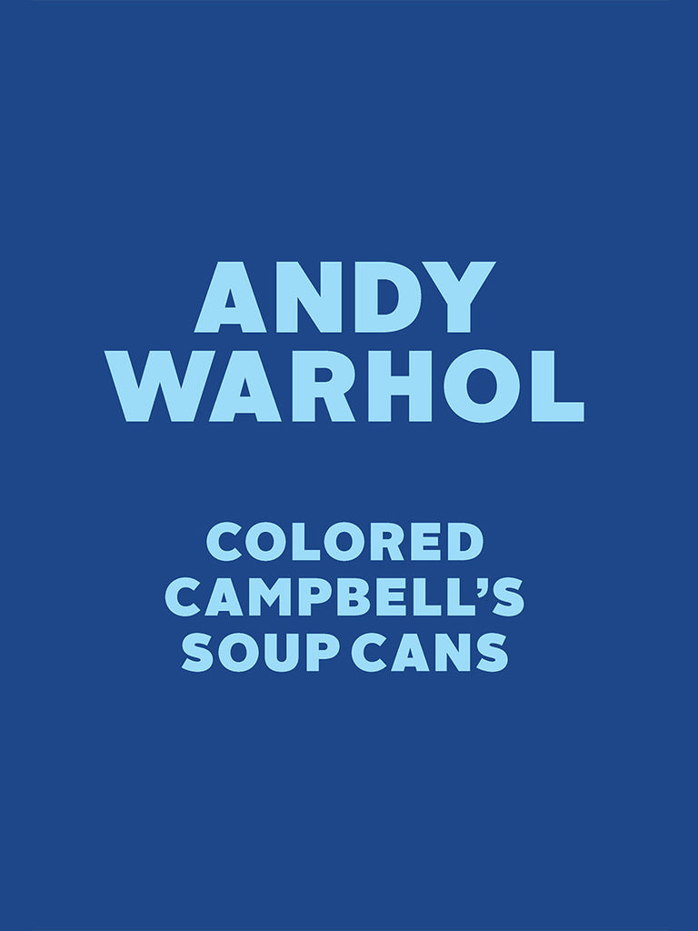 Andy Warhol: Colored Campbell's Soup Cans