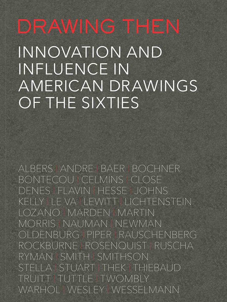 Drawing Then: Innovation and Influence in American Drawings of the Sixties