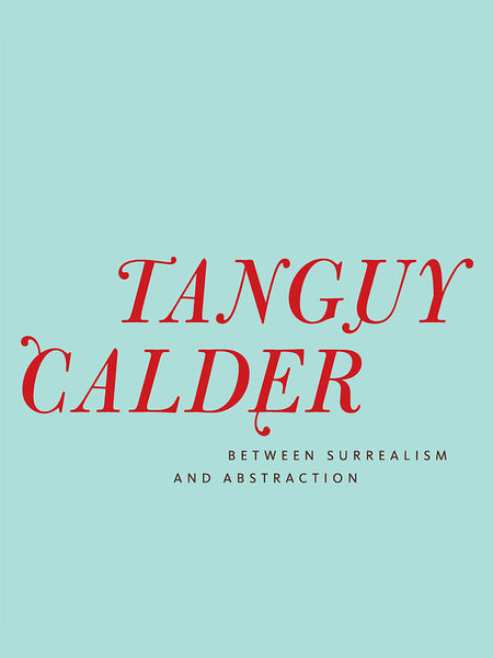 Tanguy Calder: Between Surrealism and Abstraction