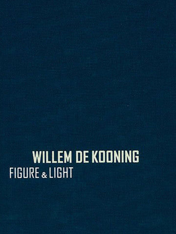 Willem de Kooning: Figure & Light