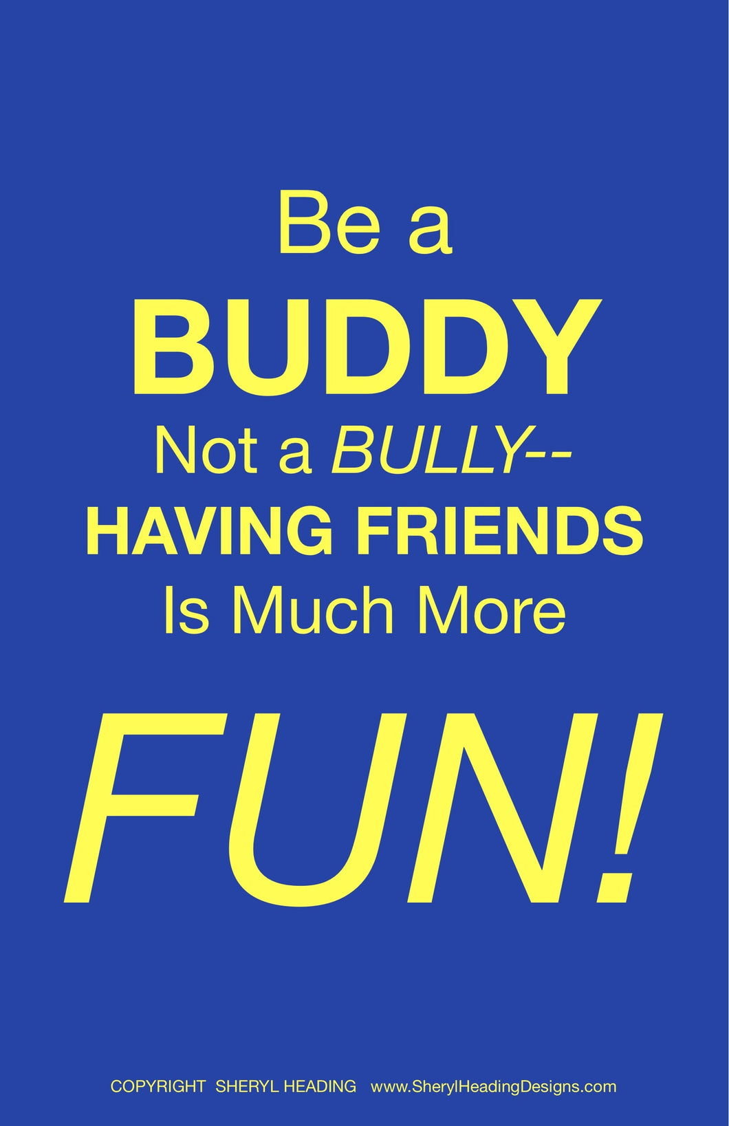 BE A BUDDY NOT A BULLY Poster - Sheryl Heading Designs