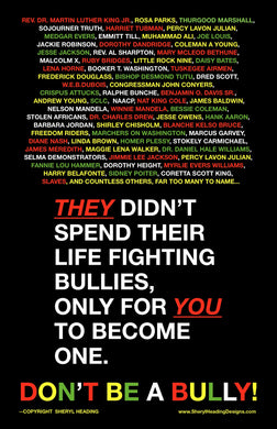 They Didn't Spend Their Life Fighting Bullies For You To Become One Poster - Sheryl Heading Designs