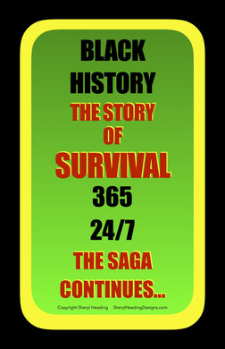 Black History The Story of Survival 365 24/7 The Saga Continues... Poster - Sheryl Heading Designs