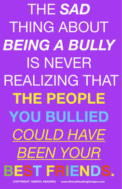 The Sad Thing About Being A Bully... Poster - Sheryl Heading Designs