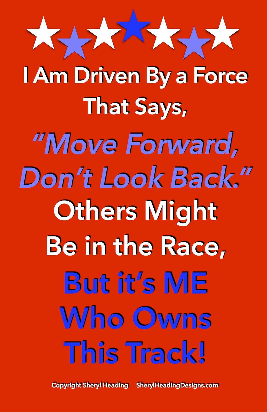 I Am Driven By A Force That Says Move Forward Don't Look Back... Poster - Sheryl Heading Designs