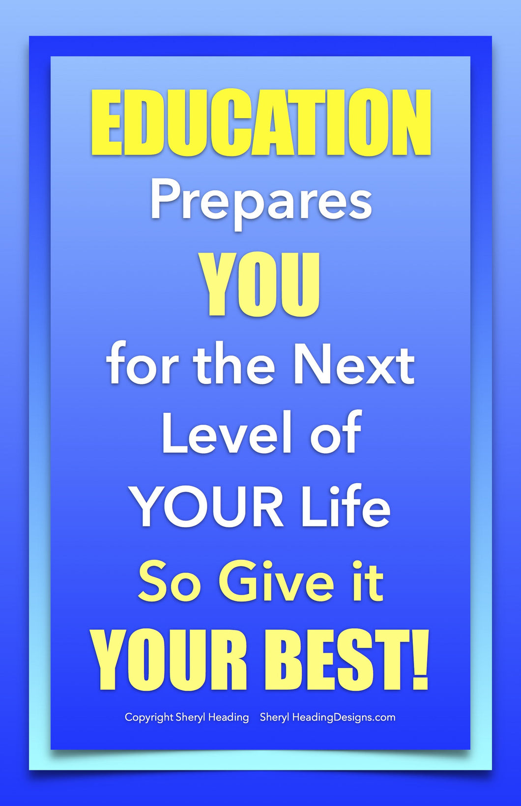 Education Prepares You For The Next Level of Your Life Poster - Sheryl Heading Designs