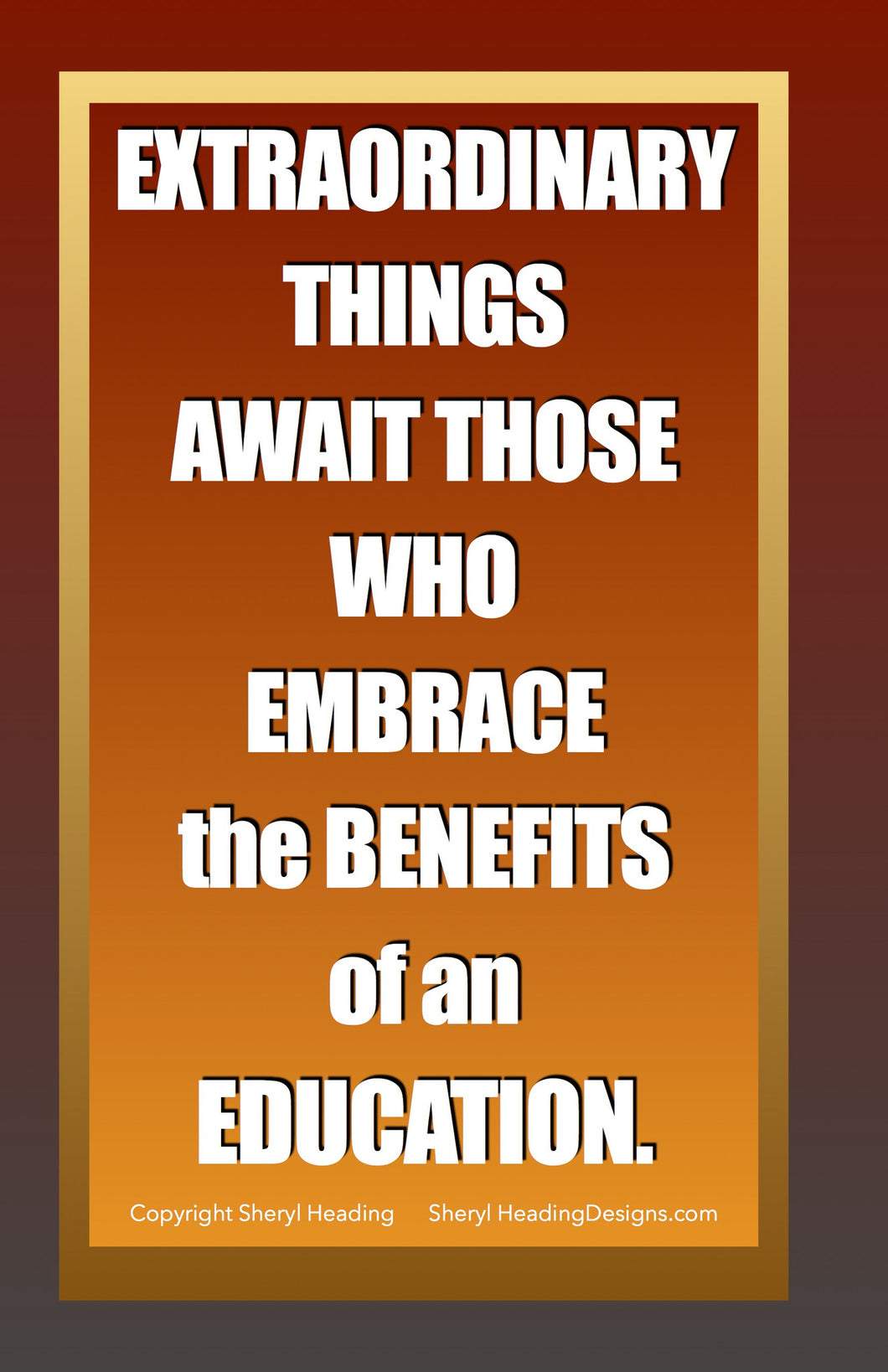 Extraordinary Things Await Those Who Embrace the Benefits of A Good Education Poster - Sheryl Heading Designs