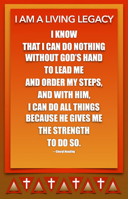 I Am A Living Legacy I Know I Can Do Nothing Without God's Hand Poster - Sheryl Heading Designs