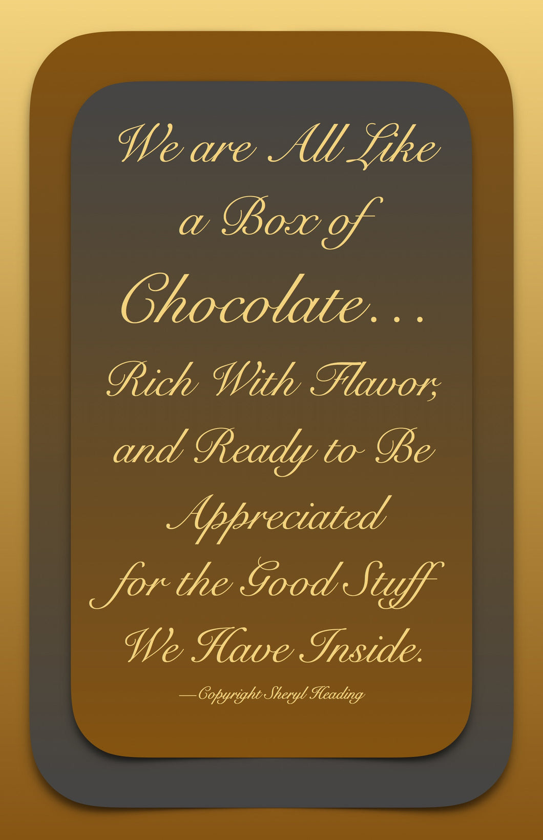 We Are All Like A Piece of Chocolate Poster - Sheryl Heading Designs