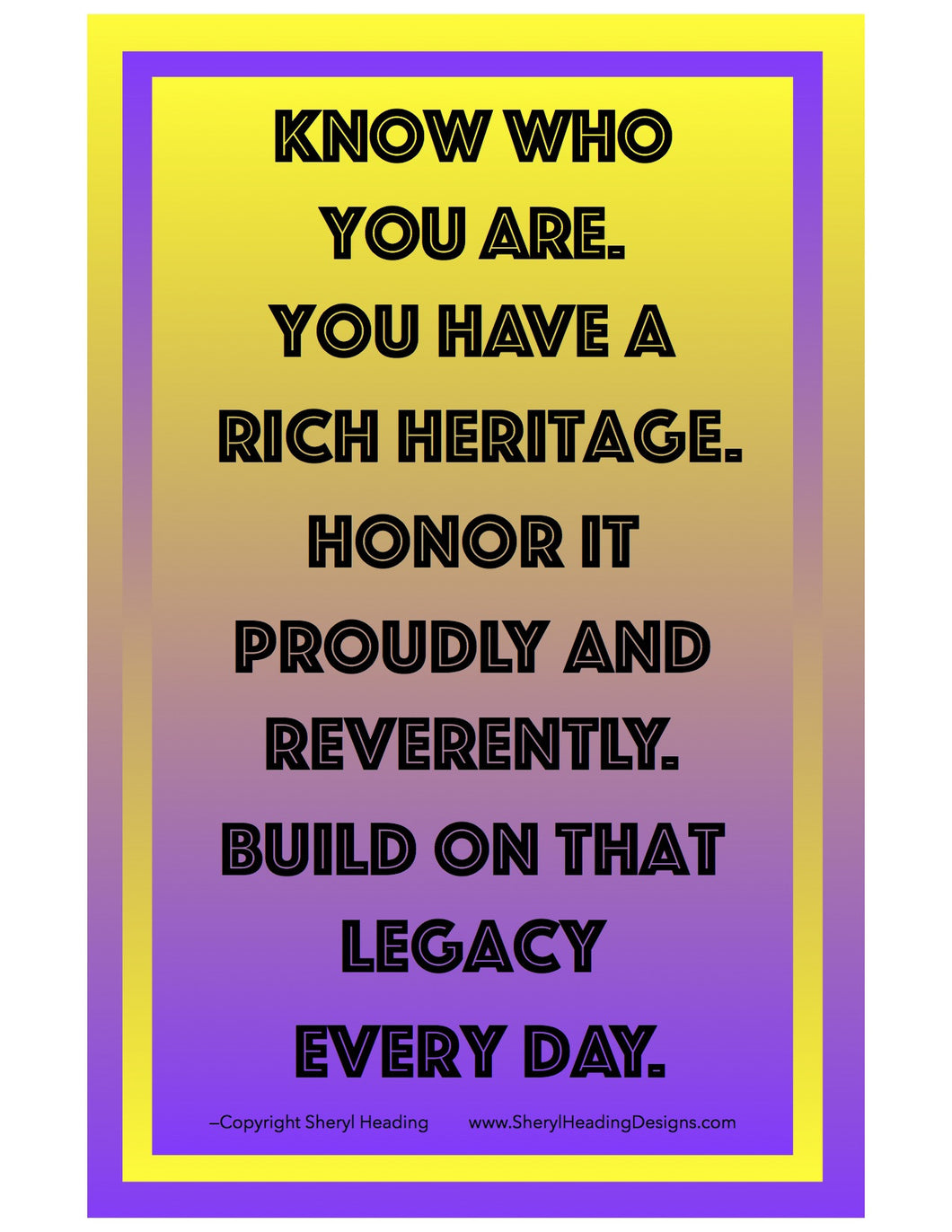 Know Who You Are. You have A Rich Heritage Poster - Sheryl Heading Designs