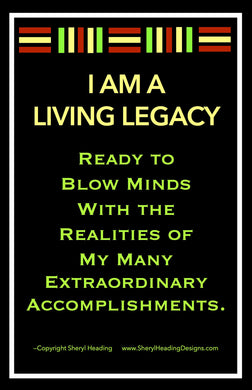 I Am A Living Legacy Ready to Blow Minds... Poster - Sheryl Heading Designs