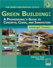 Green Building: A Professional's guide to Concepts, Codes and innovation 1st edtion