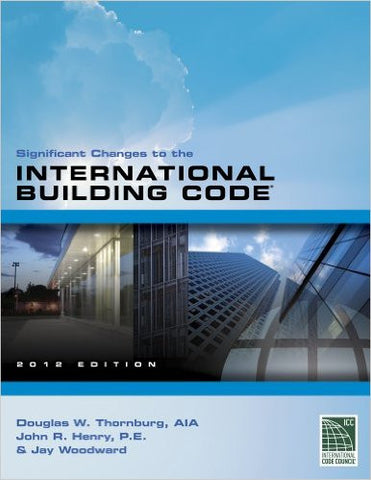 Significant Changes To The International Building Code 2012 Edition, 1st Edition