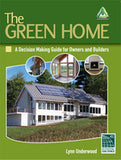 The Green Home: A Decision Making Guide for Owners and Builders, 1st Edition