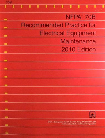 NFPA 70B: Recommended Practice for Electrical Equipment Maintenance, 2010 Edition