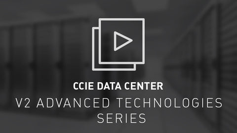CCIE Data Center v2 Advanced Technologies Series