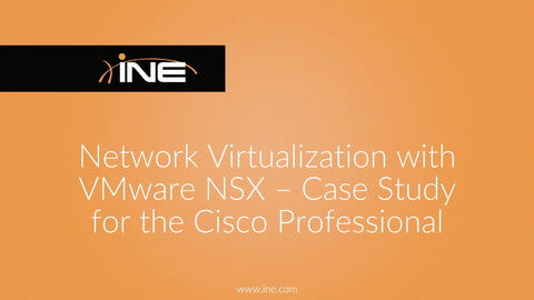 Network Virtualization With VMware NSX - Case Study - INE