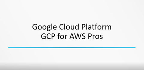 Google Cloud Platform For AWS Professionals - INE