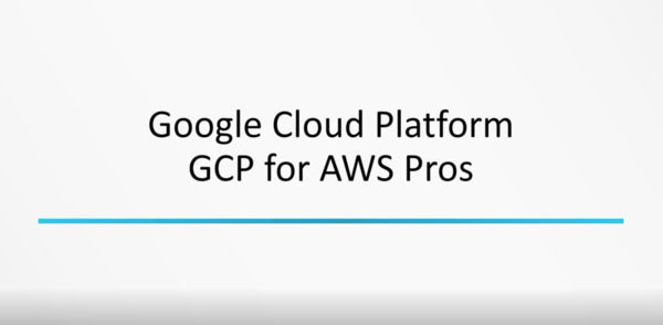 Google Cloud Platform For AWS Professionals