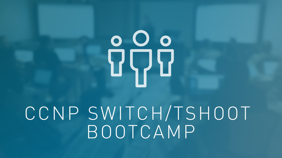 CCNP Switching and Troubleshoot Bootcamp