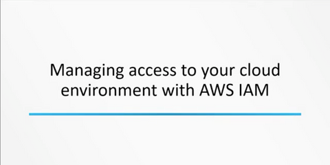 Managing Cloud Environment Access With AWS Identity And Access Manager (IAM)