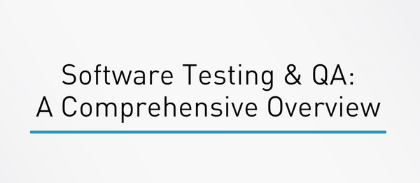 Software Testing And QA: A Comprehensive Overview