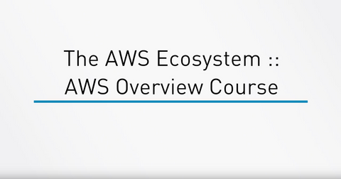 The AWS Ecosystem: AWS Overview Course