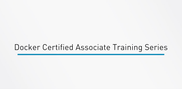 Docker Certified Associate Training Series