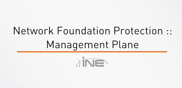 Network Foundation Protection : Management Plane