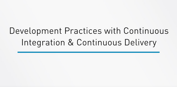 Development Practices With Continuous Integration And Continuous Delivery