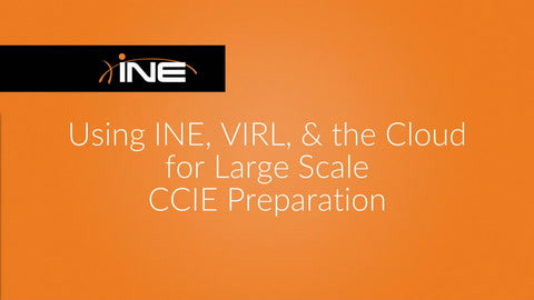 Using INE, VIRL & The Cloud For Large Scale CCIE Preparation