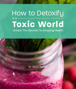 How to Detoxify in a Toxic World   drchrisbarker.myshopify.com