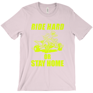 Ride Hard or Stay Home! T-Shirt Fun on an ATV - CampWildRide.com