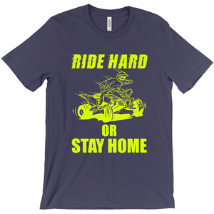Ride Hard or Stay Home! T-Shirt Fun on an ATV