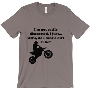 I'm not easily distracted-Dirt Bike! Novelty Short Sleeve T-Shirt