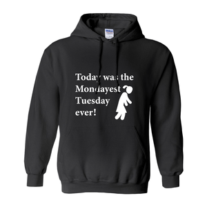 Today was the Mondayest Tuesday ever! Novelty Hoodies (No-Zip/Pullover)
