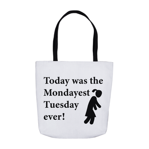 Today was the Mondayest Tuesday ever! Novelty Funny Tote Bag Reusable