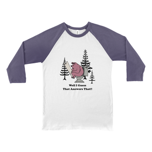 Well I guess that Answers That! Novelty Baseball Tee (3/4 sleeves) - CampWildRide.com