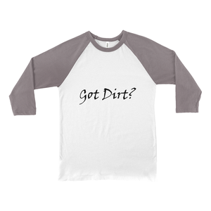 Got Dirt? Novelty Baseball Tee (3/4 sleeves) - CampWildRide.com