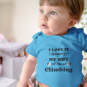 Wife Lets Me Go Climbing! Novelty Infant One-Piece Baby Bodysuit