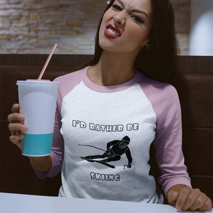 I'd Rather Be Skiing! Novelty Baseball Tee (3/4 sleeves)