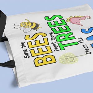 Save the BEES, Plant more TREES, Clean the SEAS! Novelty Funny Tote Bag Reusable