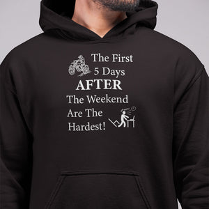 The First 5 Days AFTER the Weekend are the Hardest! Novelty Hoodies (No-Zip/Pullover)