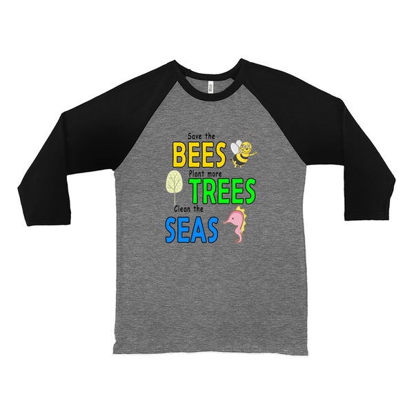 Save the BEES, Plant more TREES, Clean the SEAS! Novelty Baseball Tee (3/4 sleeves)